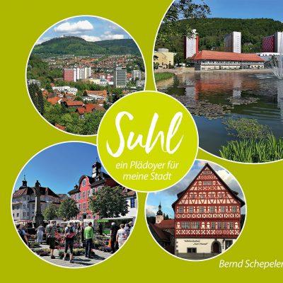 Bernd Schepeler: Suhl - ein Plädoyer für meine Stadt . Buch-Umschlag (Fotos: Bernd Schepeler/Manuela Hahnebach, Gestaltung: Designakut 2021)